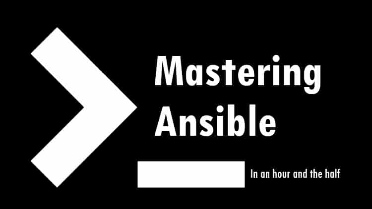 Mastering Ansible In An Hour And The Half